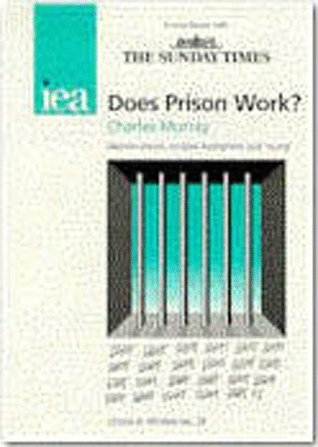 Does Prison Work?  by  Charles Murray