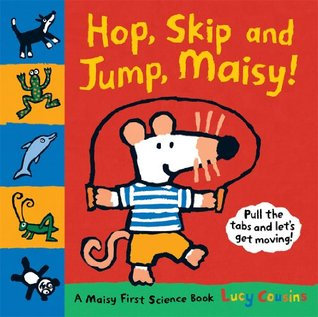 Hop, Skip and Jump, Maisy!  by  Lucy Cousins
