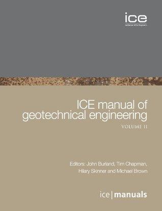 Ice Manual of Geotechnical Engineering.  by  John Burland, Tim Chapman by John B. Burland