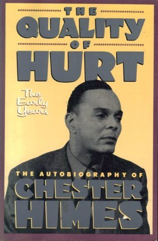 The Quality of Hurt, the Early Years: The Autobiography of Chester Himes Chester Himes