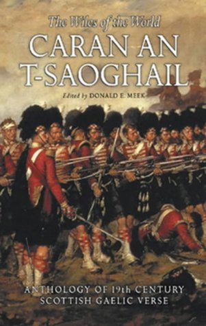 Caran An T-Saoghail (The Wiles of the World): Anthology of 19th Century Scottish Gaelic Verse  by  D. Meek