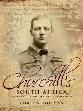 Churchills South Africa: Travels During the Anglo-Boer War Chris Schoeman