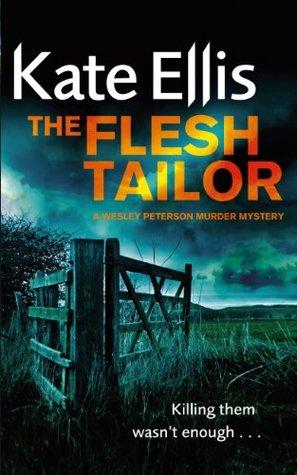The Flesh Tailor: Wesley Peterson Crime Series: Book 14 Kate Ellis