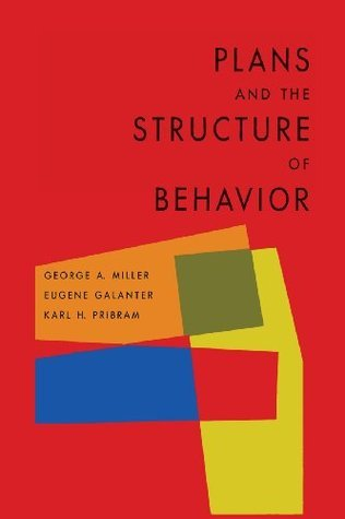 Plans and the Structure of Behavior George A Miller