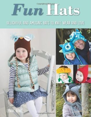 Fun Hats: Whimsical Hats to Knit, Wear and Love  by  Lynne Rowe