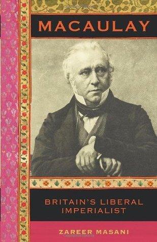 Macaulay: Pioneer of Indias Modernization  by  Zareer Masani