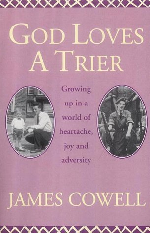 God Loves a Trier: Growing Up in a World of Heartache, Joy and Adversity  by  James Cowell