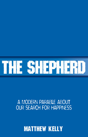 The Shepherd: A Modern Parable About Searching For Happiness  by  Matthew Kelly