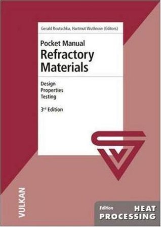 Pocket Manual Refractory Materials: Design - Properties - Testing Gerald Routschka