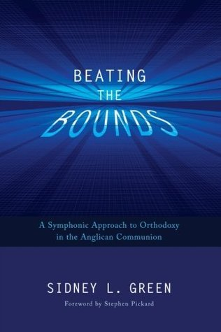 Beating the Bounds: A Symphonic Approach to Orthodoxy in the Anglican Communion Sidney L Green