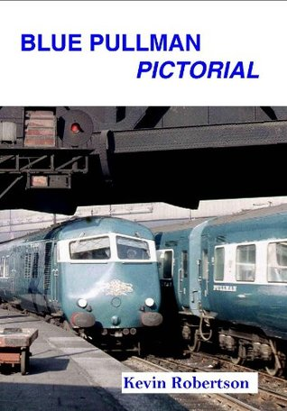 Blue Pullman Pictorial. Kevin Robertson  by  Kevin Robertson