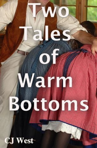 Two Tales of Warm Bottoms  by  C.J.  West