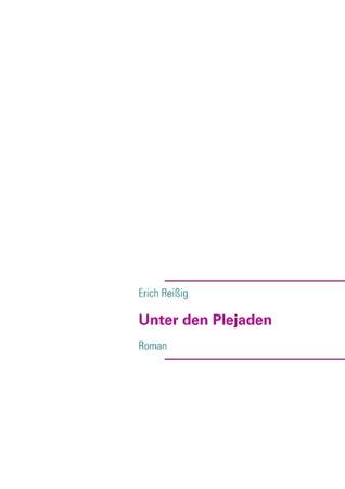 Unter den Plejaden: Roman Erich Rei Ig