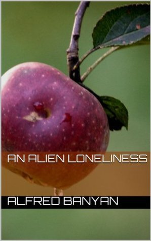 An Alien Loneliness  by  Alfred Banyan