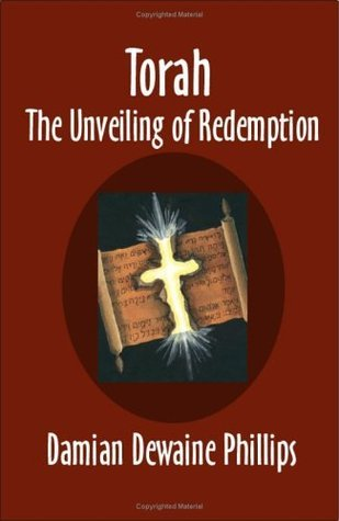 Torah-OE: The Unveiling of Redemption Damian Dewaine Phillips