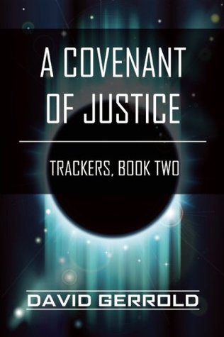 A Covenant of Justice: Trackers, Book Two  by  David Gerrold