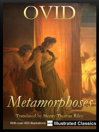 ¤ ¤ ¤ ILLUSTRATED ¤ ¤ ¤ Metamorphoses,  by  Ovid, translated by Henry Thomas Riley - NEW Illustrated Classics 2011 Edition by Ovid