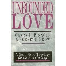 Unbounded Love: A Good News Theology for the 21st Century Clark H. Pinnock