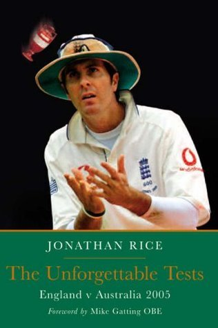 The Unforgettable Tests: England V Australia 2005. Jonathan Rice  by  Jonathan Rice