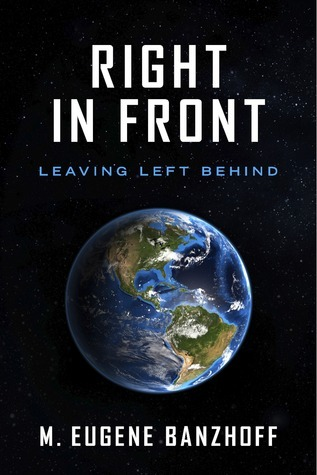 Right In Front: Leaving Left Behind  by  M. Eugene Banzhoff