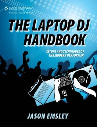 The Laptop DJ Handbook, Setups and Techniques of the Modern Performer, 1st ed.  by  Jason Emsley