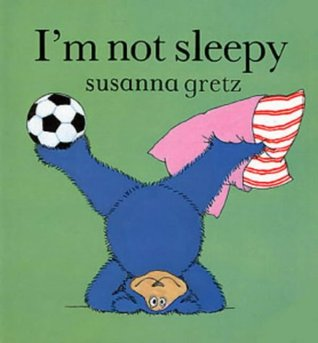 Im Not Sleepy Susanna Gretz