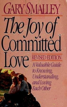 Joy of Committed Love Gary Smalley