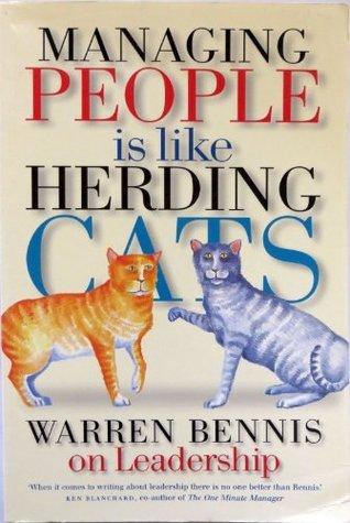 Managing People Is Like Herding Cats Warren G. Bennis