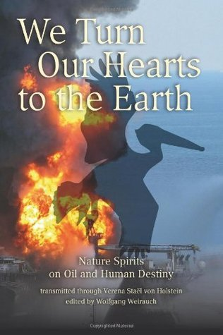 We Turn Our Hearts to the Earth: Nature Spirits on Oil and Human Destiny  by  Verena Stael von Holstein