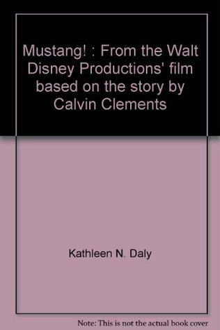Mustang!: From The Walt Disney Productions Film Based On The Story By Calvin Clements  by  Kathleen N. Daly
