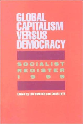 Sociatist Register 1999: Global Capitalism Versus Democracy Leo Panitch