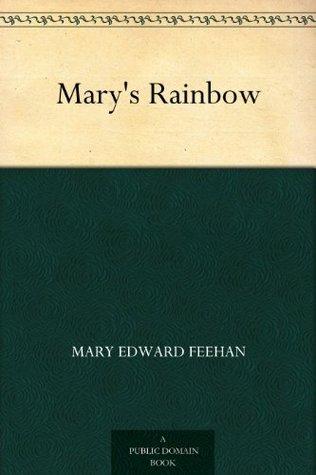 Marys Rainbow  by  Mary Edward Feehan