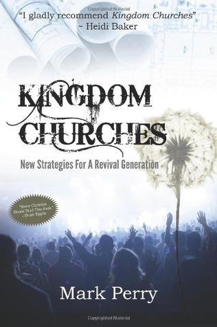 Kingdom Churches: New Strategies For A Revival Generation  by  Mark Perry