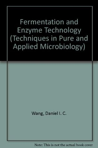 Fermentation and Enzyme Technology  by  Wang Daniel I Chyau