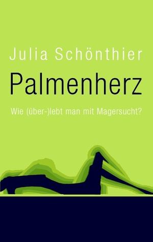 Palmenherz: Wie (über-)lebt man mit Magersucht?  by  Julia Schonthier