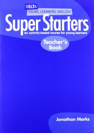 Super Starters Teachers Book: An Activity-Based Course for Young Learners  by  Jonathan Marks