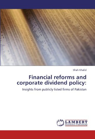 Financial Reforms and Corporate Dividend Policy  by  Shah Khalid