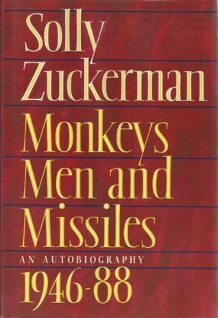 Monkeys, Men And Missiles: An Autobiography 1946 88  by  Solly Zuckerman