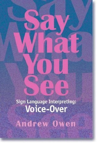 Say What You See Sign Language Interpreting: Voice-Over  by  Andrew Owen