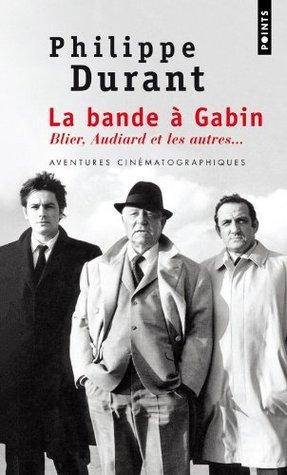 La bande à Gabin : Blier, Audiard et les autres  by  Philippe Durant