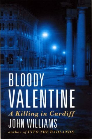 Bloody Valentine: A Killing in Cardiff  by  John     Williams