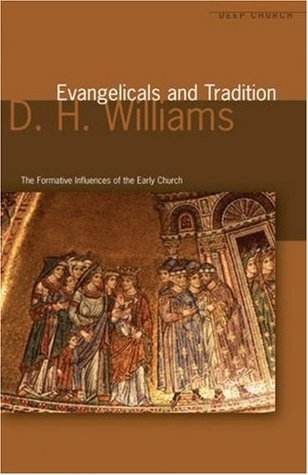 Evangelicals And Tradition: The Formative Influences Of The Early Church  by  D.H. Williams