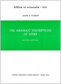 The Aramaic Inscriptions of Sefire  by  Joseph A. Fitzmyer