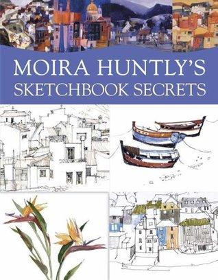 Moira Huntlys Sketchbook Secrets  by  Moira Huntly