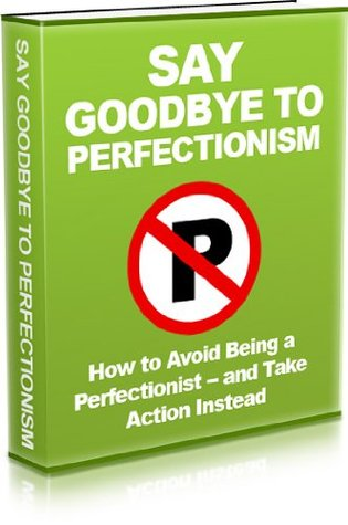 Say Goodbye To Perfectionism Mike Morley