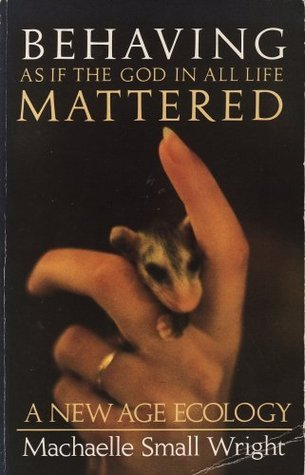 Behaving as If the God in All Life Mattered: A New Age Ecology  by  Machaelle Small Wright