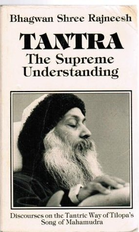 Tantra, the Supreme Understanding: Discourses on the Tantric Way of Tilopas Song of Mahamudra  by  Shree Rajneesh