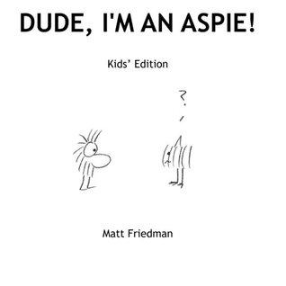 Dude Im an Aspie  by  Matt Friedman