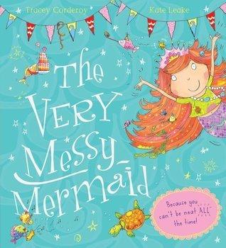 The Very Messy Mermaid Tracey Corderoy