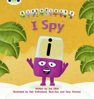 I Spy: Alphablocks Phase 5 (Fiction)  by  Joe Elliot